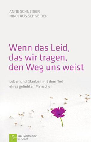 Cover des Buches Anne Schneider / Nikolaus Schneider: Wenn das Leid, das wir tragen, den Weg uns weist.